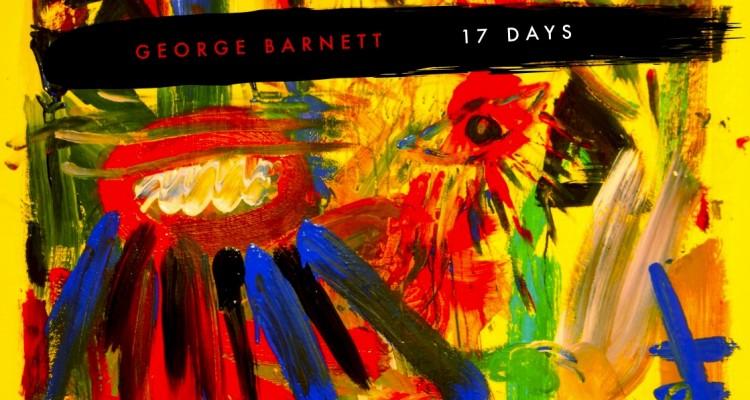 "George Barnett's ""17 Days"""