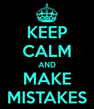 Keep Calm and Make Mistakes. Image courtesy of www.keepcalm-o-matic.co.uk.